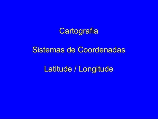 Cartografia Sistemas de Coordenadas Latitude / Longitude