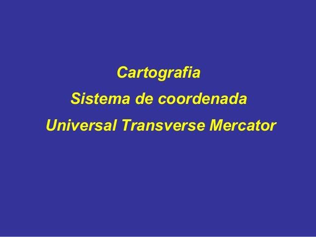 Cartografia Sistema de coordenada Universal Transverse Mercator