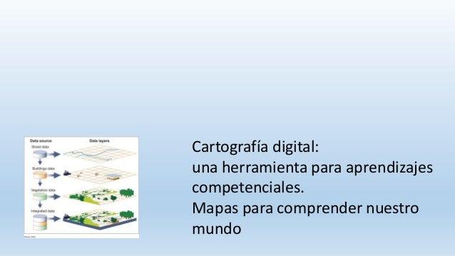 Cartografía digital: una herramienta para aprendizajes competenciales. Mapas para comprender nuestro mundo