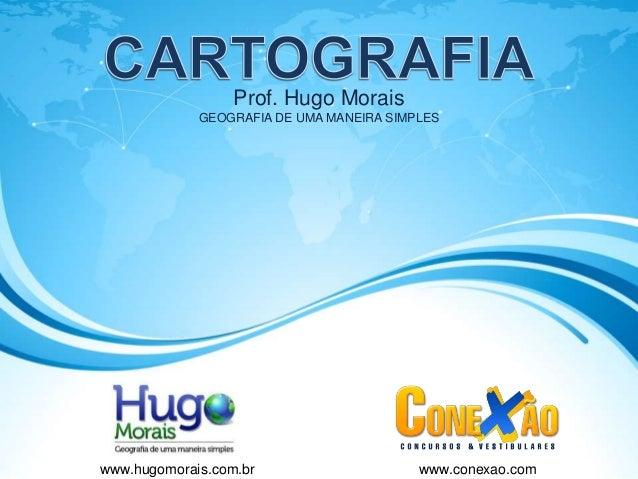 Prof. Hugo Morais             GEOGRAFIA DE UMA MANEIRA SIMPLESwww.hugomorais.com.br                     www.conexao.com
