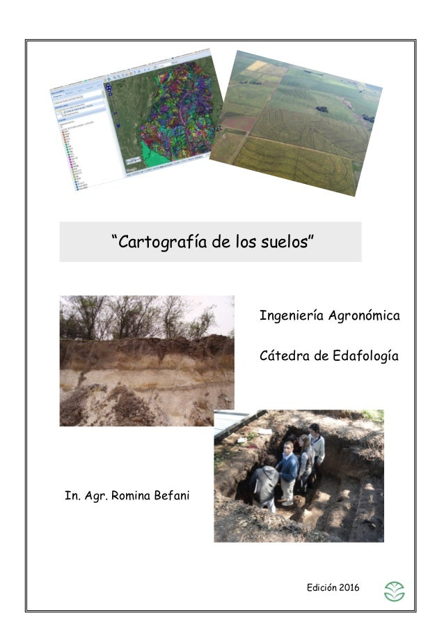 """""""Cartografía de los suelos"""" Ingeniería Agronómica Cátedra de Edafología In. Agr. Romina Befani Edición 2016Edición 2016"""