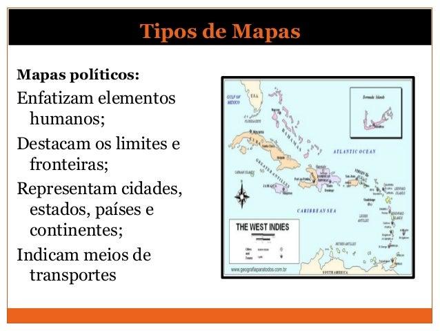 Tipos de MapasMapas físicos:Enfatizam elementos naturais;Destacam fronteiras naturais;Representam altitudes, profundidades...