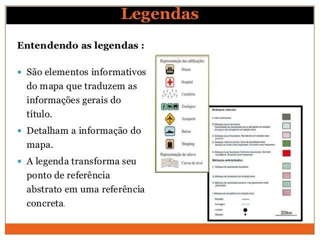 LegendasEntendendo as legendas : São elementos informativos  do mapa que traduzem as  informações gerais do  título. Det...