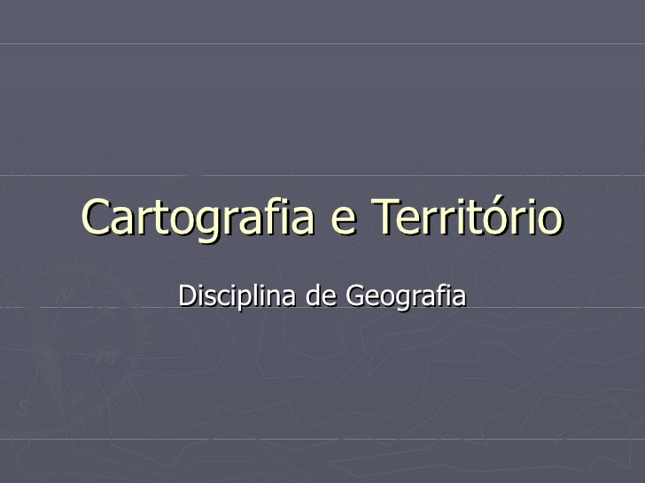 Cartografia e Território Disciplina de Geografia