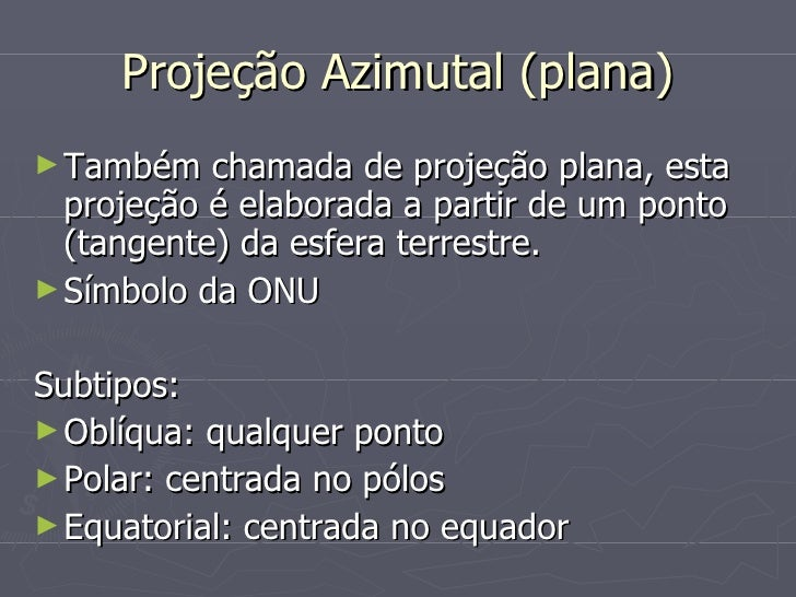 Projeção Azimutal (plana) <ul><li>Também chamada de projeção plana, esta projeção é elaborada a partir de um ponto (tangen...