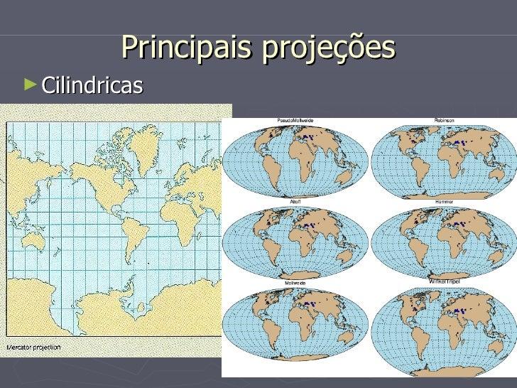 Principais projeções <ul><li>Cilindricas </li></ul>