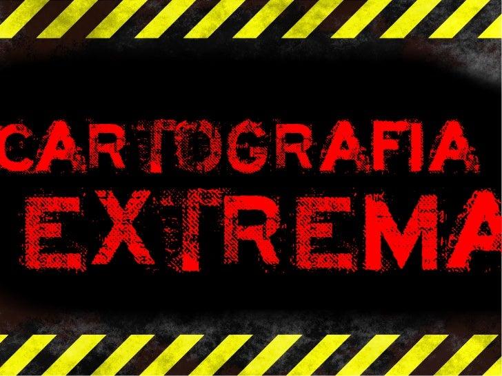 Cartografía Extrema