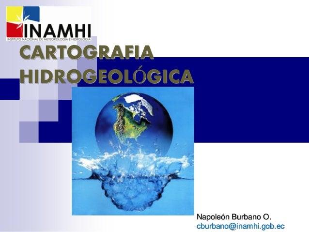CARTOGRAFIAHIDROGEOLÓGICA                 Napoleón Burbano O.                 cburbano@inamhi.gob.ec
