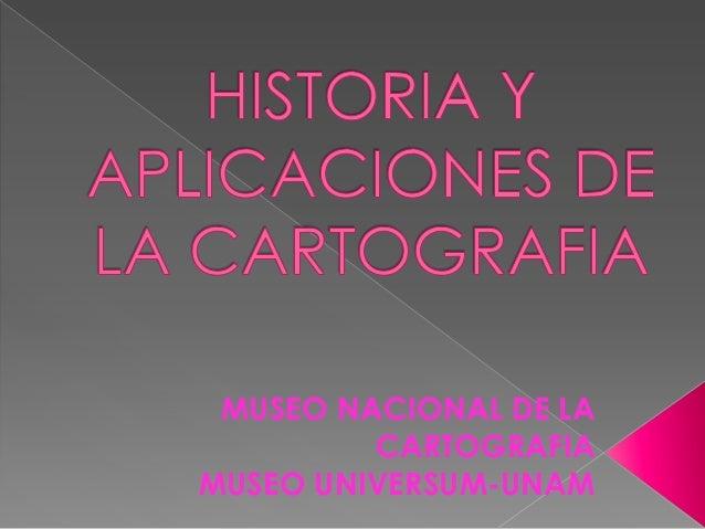 MUSEO NACIONAL DE LA         CARTOGRAFIAMUSEO UNIVERSUM-UNAM