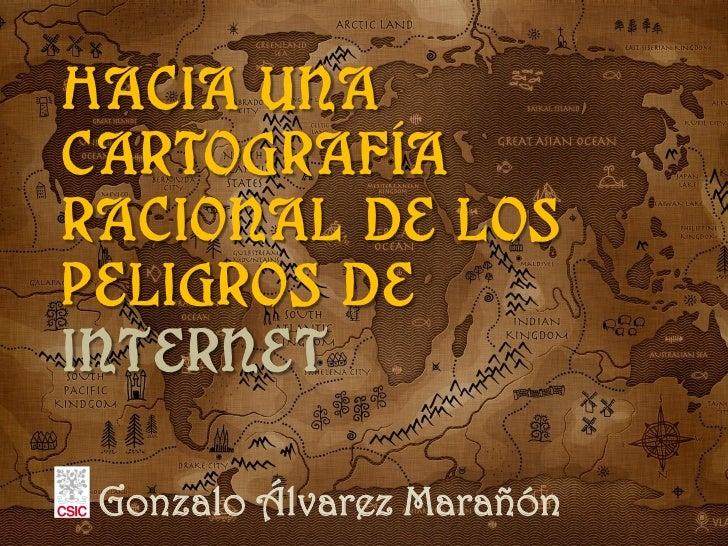 Hacia una cartografía racional de los peligros de Internet   Gonzalo Álvarez Marañón