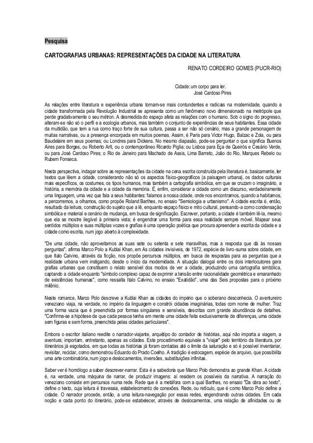 Pesquisa  CARTOGRAFIAS URBANAS: REPRESENTAÇÕES DA CIDADE NA LITERATURA  RENATO CORDEIRO GOMES (PUCR-RIO)  Cidade: um corpo...