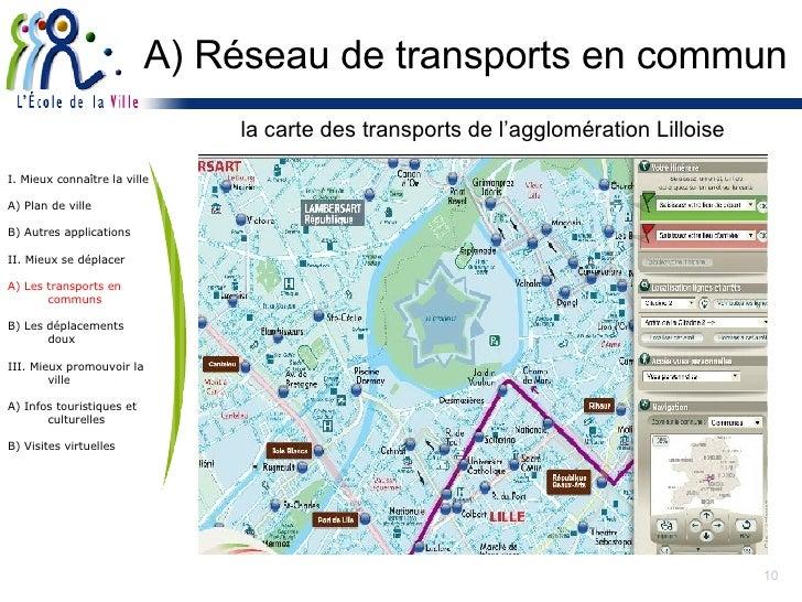A) Réseau de transports en commun <ul><li>la carte des transports de l'agglomération Lilloise </li></ul>I. Mieux connaître...