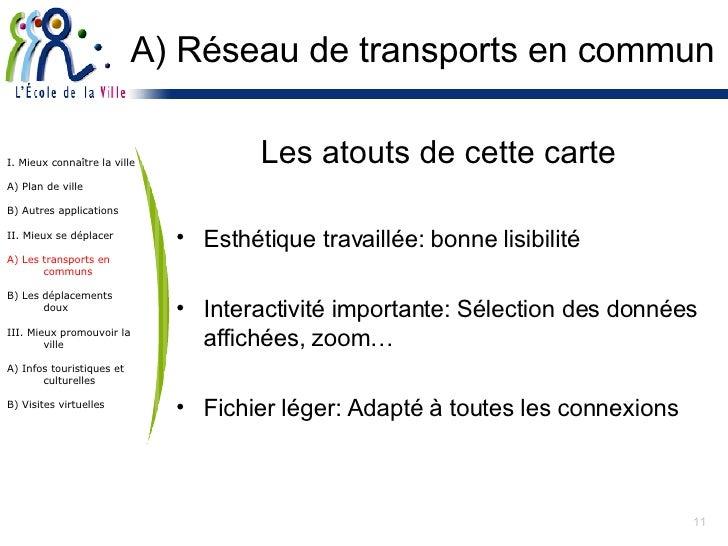 A) Réseau de transports en commun <ul><li>Les atouts de cette carte </li></ul><ul><li>Esthétique travaillée: bonne lisibil...