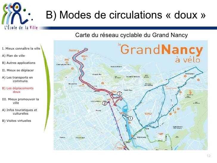 B) Modes de circulations « doux » <ul><li>Carte du réseau cyclable du Grand Nancy </li></ul>I. Mieux connaître la ville A)...