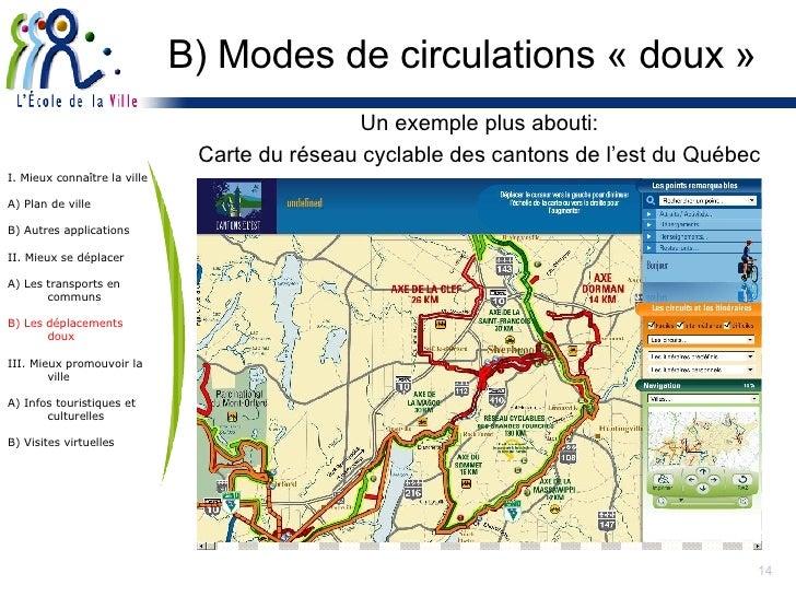 B) Modes de circulations « doux » <ul><li>Un exemple plus abouti: </li></ul><ul><li>Carte du réseau cyclable des cantons d...