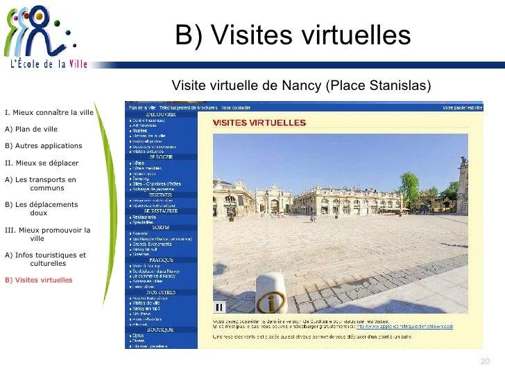 B) Visites virtuelles Visite virtuelle de Nancy (Place Stanislas) I. Mieux connaître la ville A) Plan de ville B) Autres a...