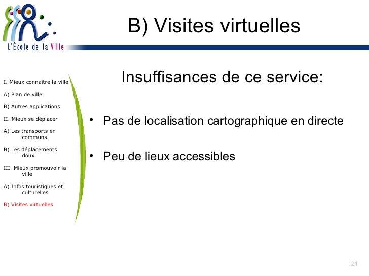 B) Visites virtuelles <ul><li>Insuffisances de ce service: </li></ul><ul><li>Pas de localisation cartographique en directe...