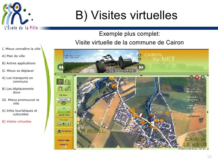 B) Visites virtuelles <ul><li>Exemple plus complet: </li></ul><ul><li>Visite virtuelle de la commune de Cairon </li></ul>I...