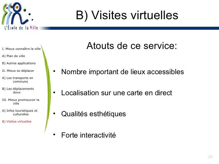 B) Visites virtuelles <ul><li>Atouts de ce service: </li></ul><ul><li>Nombre important de lieux accessibles </li></ul><ul>...
