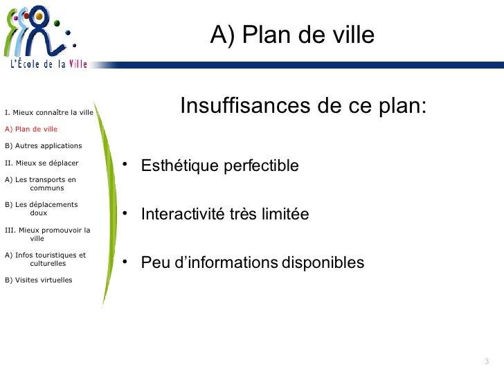 A) Plan de ville <ul><li>Insuffisances de ce plan: </li></ul><ul><li>Esthétique perfectible </li></ul><ul><li>Interactivit...