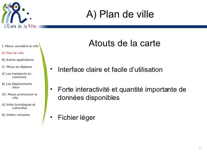 A) Plan de ville <ul><li>Atouts de la carte </li></ul><ul><li>Interface claire et facile d'utilisation </li></ul><ul><li>F...