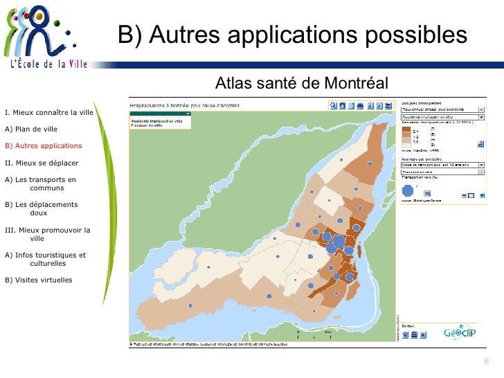 B) Autres applications possibles Atlas santé de Montréal I. Mieux connaître la ville A) Plan de ville B) Autres applicatio...