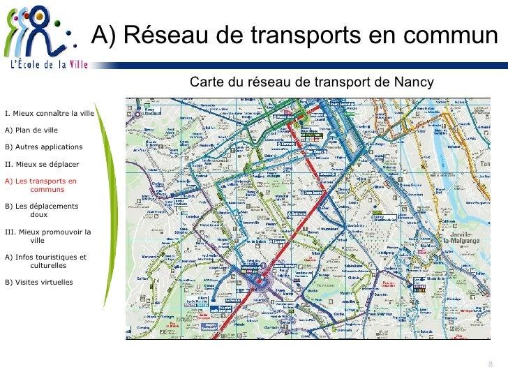A) Réseau de transports en commun <ul><li>Carte du réseau de transport de Nancy </li></ul>I. Mieux connaître la ville A) P...