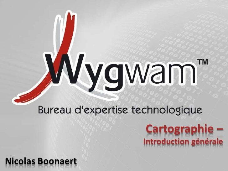 Cartographie – Introduction générale<br />Nicolas Boonaert<br />Emplacement éventuel pour votre logo<br />