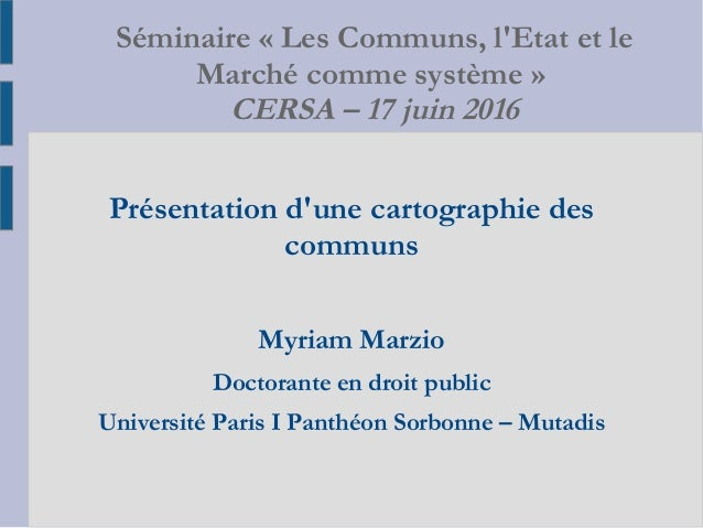 Séminaire «Les Communs, l'Etat et le Marché comme système» CERSA – 17 juin 2016 Présentation d'une cartographie des comm...