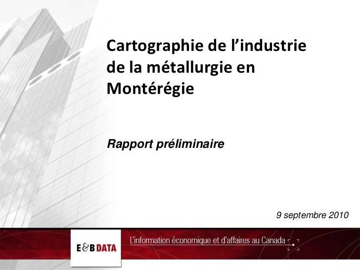 Cartographie de l'industrie de la métallurgie en Montérégie<br />Rapport préliminaire<br />9 septembre 2010<br />