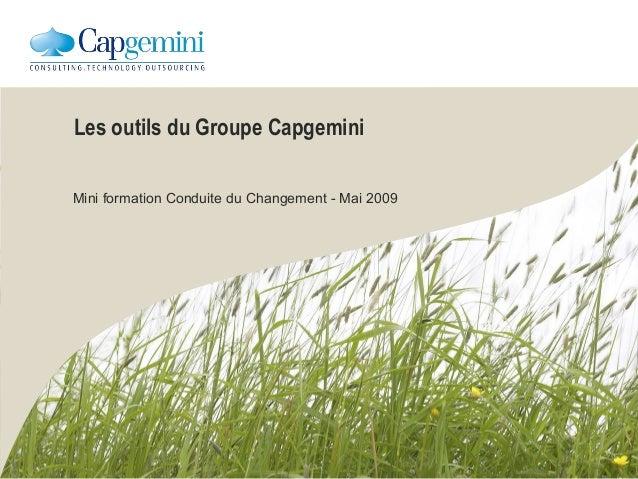 Les outils du Groupe Capgemini Mini formation Conduite du Changement - Mai 2009