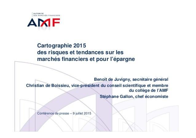 Cartographie 2015 des risques et tendances sur les marchés financiers et pour l'épargne Benoît de Juvigny, secrétaire géné...