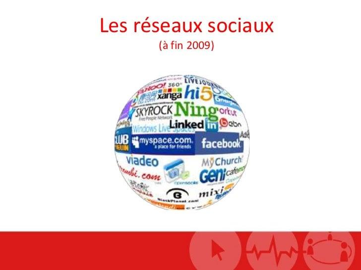 Les réseaux sociaux<br />(à fin 2009)<br />