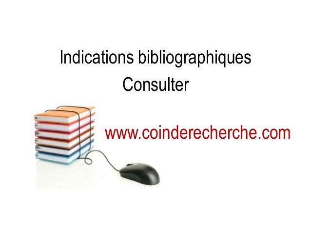 Indications bibliographiques Consulter www.coinderecherche.com