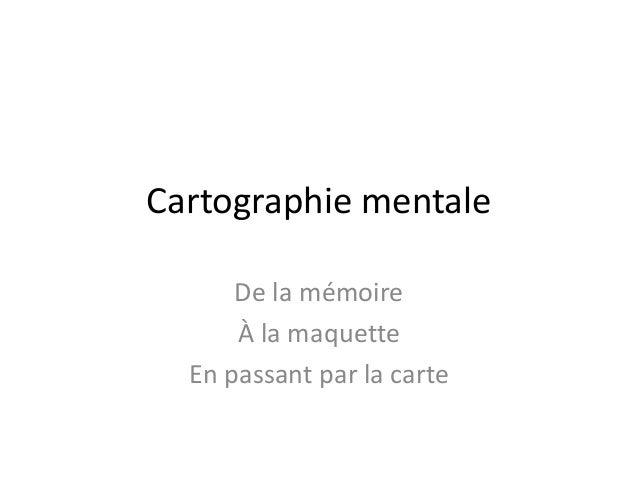 Cartographie mentale De la mémoire À la maquette En passant par la carte
