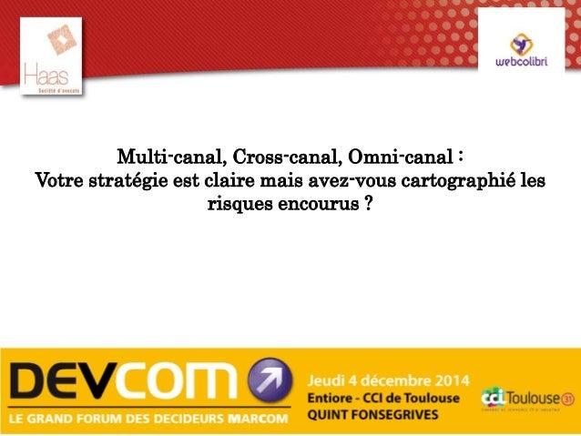 1 Multi-canal, Cross-canal, Omni-canal : Votre stratégie est claire mais avez-vous cartographié les risques encourus ?