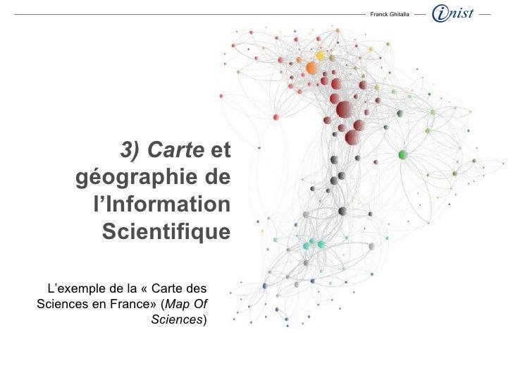 3) Carte  et géographie de l'Information Scientifique Franck Ghitalla L'exemple de la «Carte des Sciencesen France» ( Ma...