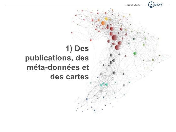 1) Des publications, des méta-données et des cartes Franck Ghitalla