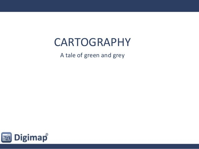 CARTOGRAPHY A tale of green and grey