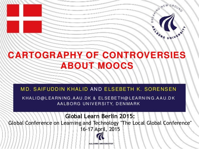 CARTOGRAPHY OF CONTROVERSIES ABOUT MOOCS MD. SAIFUDDIN KHALID AND ELSEBETH K. SORENSEN KHALID@LEARNING.AAU.DK & ELSEBETH@L...