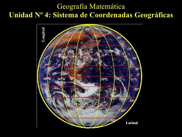 Geografía Matemática Unidad Nº 4: Sistema de Coordenadas Geográficas