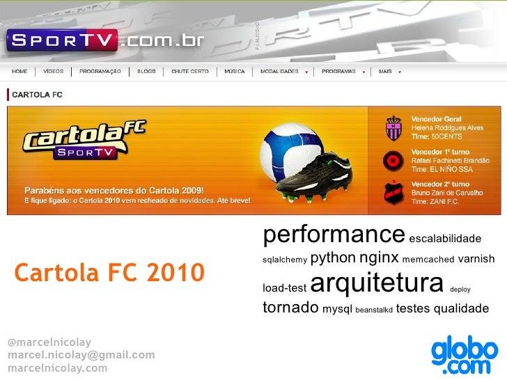 Cartola FC 2010 @marcelnicolay [email_address] marcelnicolay.com performance  escalabilidade  sqlalchemy  python   nginx  ...