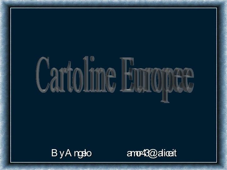 By Angelo  [email_address] Cartoline Europee