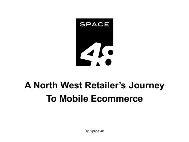 A North West Retailer's Journey To Mobile Ecommerce  By Space 48