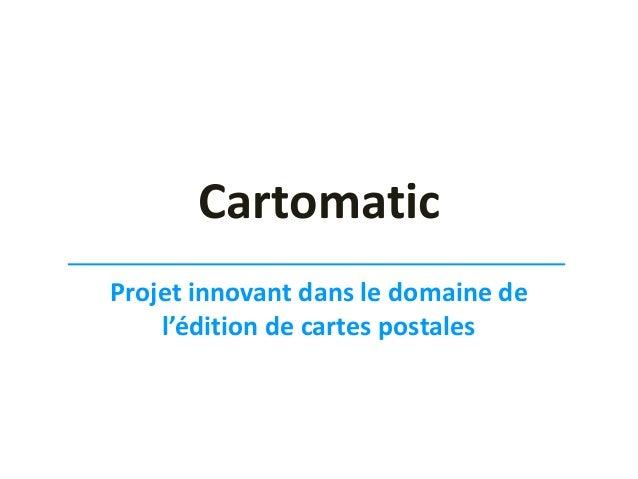 Cartomatic Projet innovant dans le domaine de l'édition de cartes postales