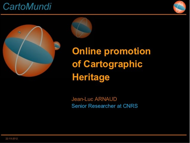 Online promotion             of Cartographic             Heritage             Jean-Luc ARNAUD             Senior Researche...