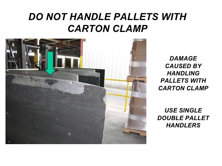 DO NOT HANDLE PALLETS WITH CARTON CLAMP DAMAGE CAUSED BY HANDLING PALLETS WITH CARTON CLAMP USE SINGLE DOUBLE PALLET HANDL...