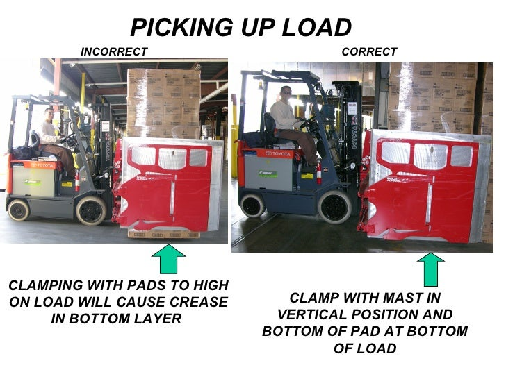 PICKING UP LOAD INCORRECT CORRECT CLAMPING WITH PADS TO HIGH ON LOAD WILL CAUSE CREASE IN BOTTOM LAYER  CLAMP WITH MAST IN...