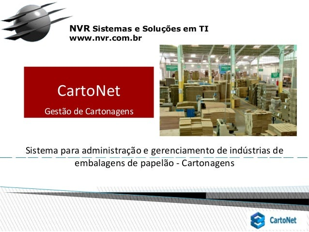 NVR Sistemas e Soluções em TI www.nvr.com.br Sistema para administração e gerenciamento de indústrias de embalagens de pap...