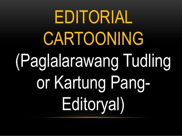 EDITORIAL CARTOONING (Paglalarawang Tudling or Kartung PangEditoryal)
